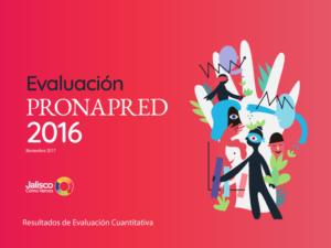 Resultados de la Evaluación Cuantitativa de PRONAPRED 2016
